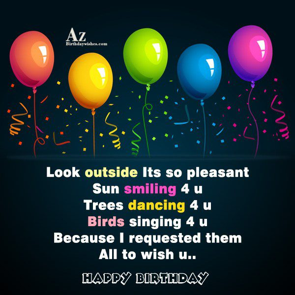 Look outside Its so pleasant Sun smiling u Trees… - AZBirthdayWishes.com