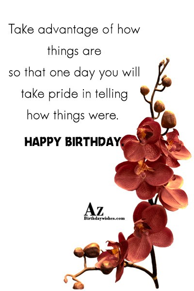Take advantage of how things are so that one… - AZBirthdayWishes.com