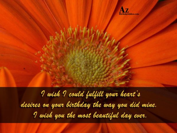 I wish I could fulfill your heart s desires… - AZBirthdayWishes.com