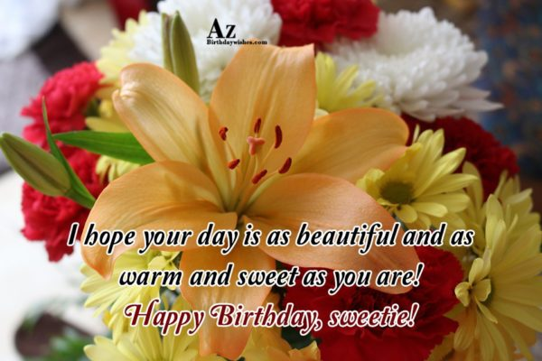 I hope your day is as beautiful and as… - AZBirthdayWishes.com