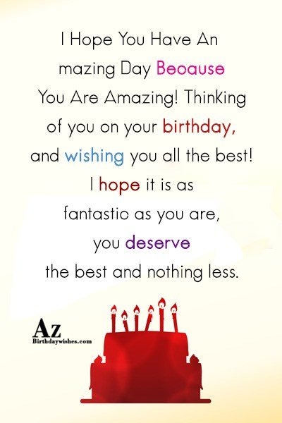 I Hope You Have An Amazing Day Because You… - AZBirthdayWishes.com