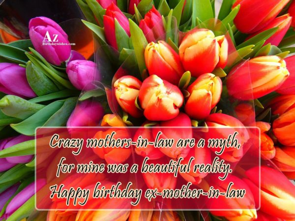 Crazy mothers-in-law are a myth for mine was a… - AZBirthdayWishes.com