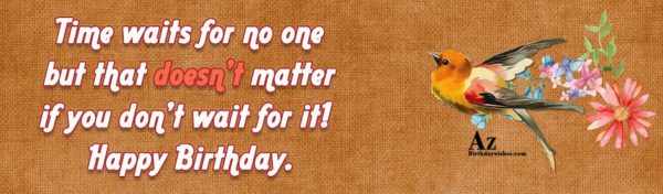 Time waits for no one but that doesn't matter… - AZBirthdayWishes.com