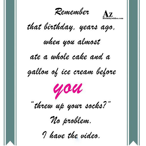 Remember that birthday years ago when you almost ate… - AZBirthdayWishes.com