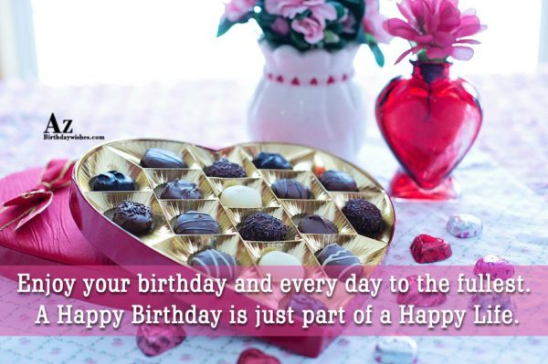 Enjoy your birthday and every day to the fullest… - AZBirthdayWishes.com