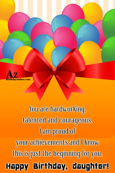 You are hardworking talented and courageous I am proud… - AZBirthdayWishes.com