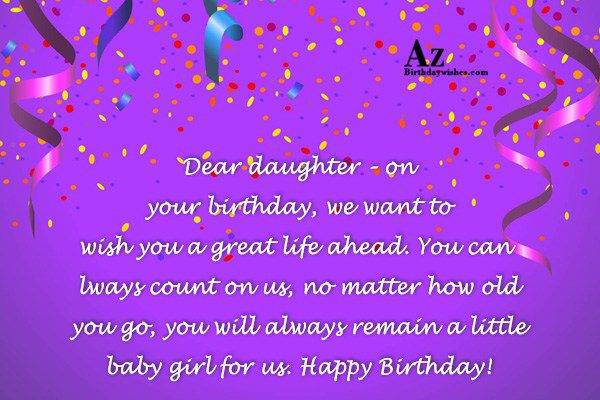 Dear daughter – on your birthday we want to… - AZBirthdayWishes.com