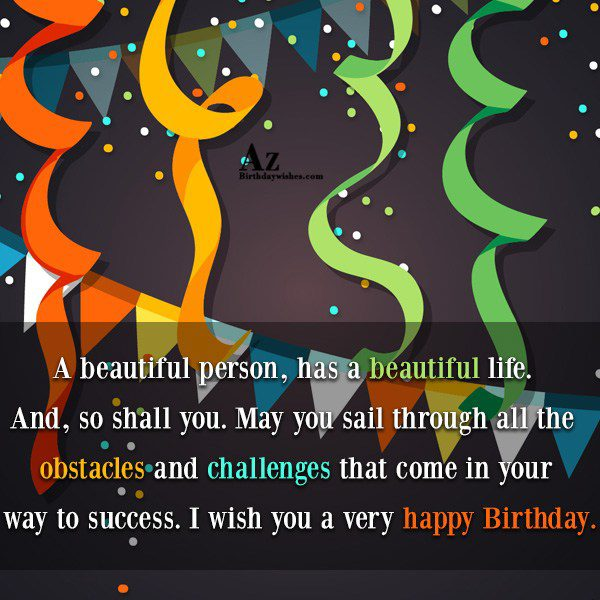 A beautiful person has a beautiful life And so… - AZBirthdayWishes.com