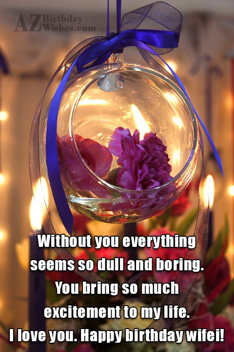 Without you everything seems so dull and… - AZBirthdayWishes.com