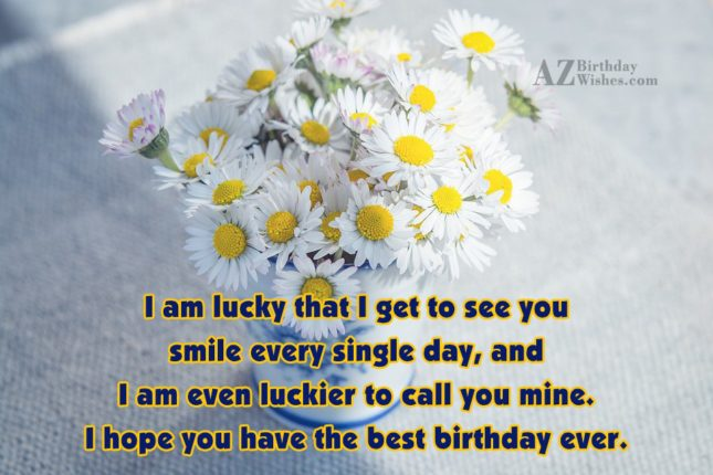 I am lucky that I get to… - AZBirthdayWishes.com