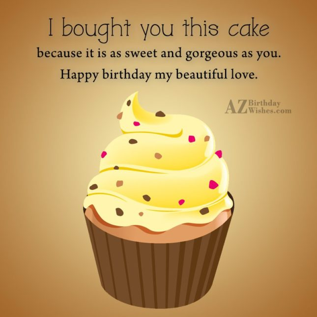 I bought you this cake because it… - AZBirthdayWishes.com
