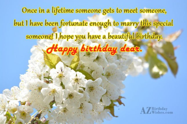Once in a lifetime someone gets to… - AZBirthdayWishes.com