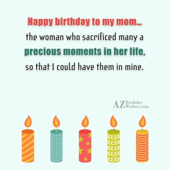 Happy birthday to my mom… the woman… - AZBirthdayWishes.com