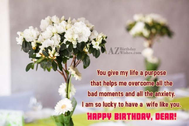 You give my life a purpose that… - AZBirthdayWishes.com