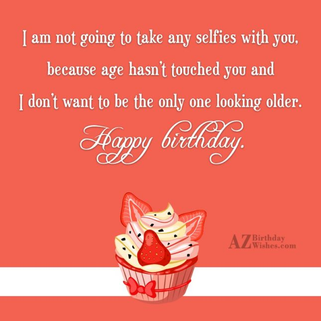 I am not going to take any… - AZBirthdayWishes.com