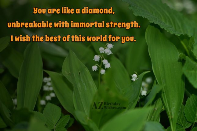You are like a diamond, unbreakable with… - AZBirthdayWishes.com