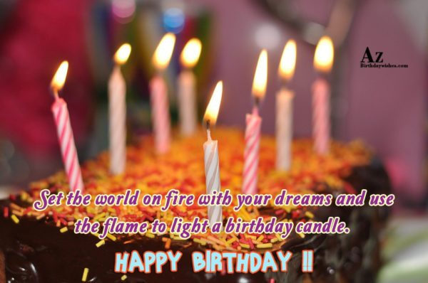 Set the world on fire with your dreams and… - AZBirthdayWishes.com