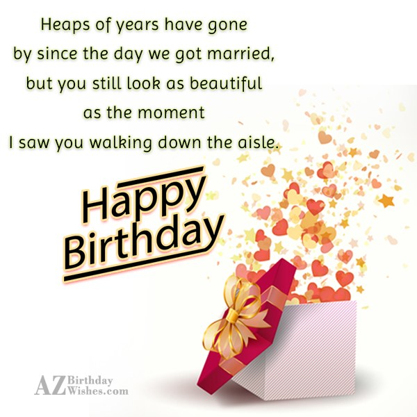 Heaps of years have gone by since… - AZBirthdayWishes.com
