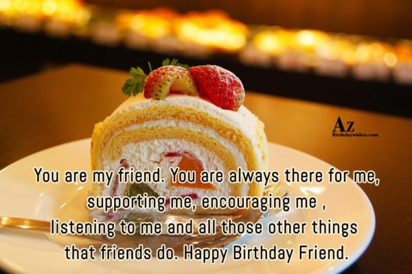 You are my friend You are always there for… - AZBirthdayWishes.com