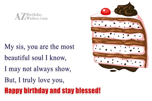 My sis, you are the most beautiful… - AZBirthdayWishes.com