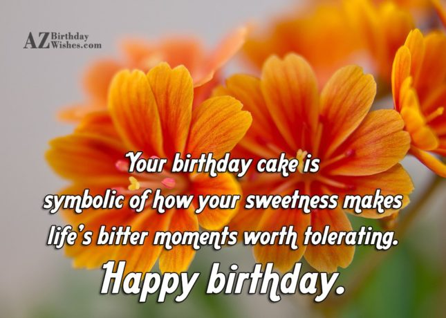 Your birthday cake is symbolic of how… - AZBirthdayWishes.com