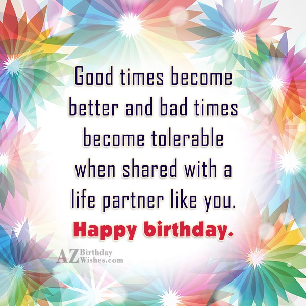 Good times become better and bad times… - AZBirthdayWishes.com