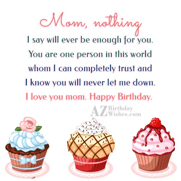 Mom, nothing I say will ever be… - AZBirthdayWishes.com