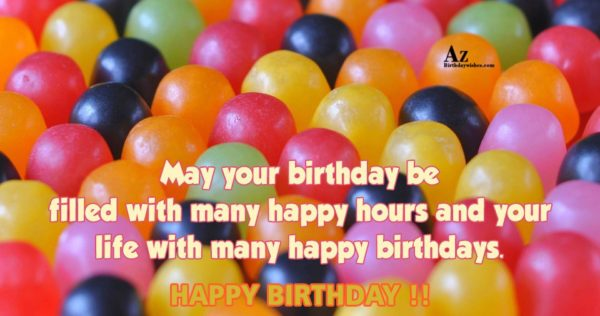 May your birthday be filled with many happy hours… - AZBirthdayWishes.com