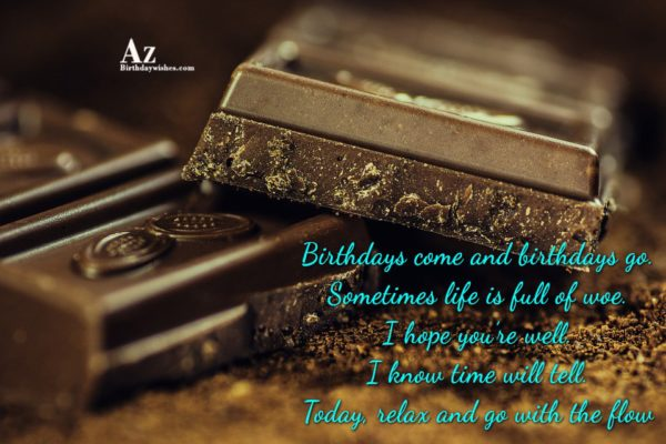 Birthdays come and birthdays go Sometimes life is full… - AZBirthdayWishes.com
