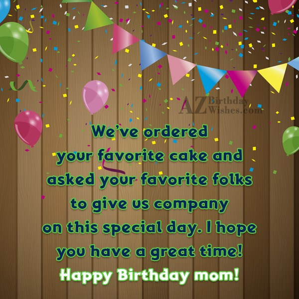 We've ordered your favorite cake and asked… - AZBirthdayWishes.com