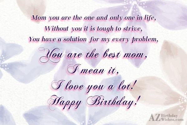Mom you are the one and only… - AZBirthdayWishes.com