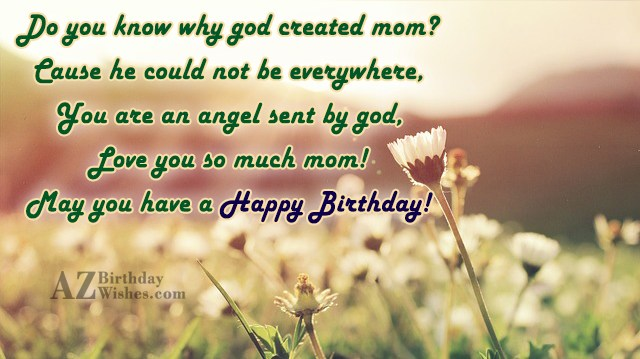 Do you know why god created mom?Cause… - AZBirthdayWishes.com