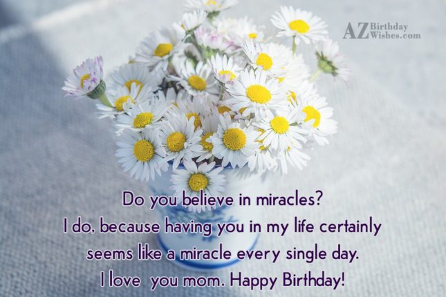 Do you believe in miracles? I do,… - AZBirthdayWishes.com