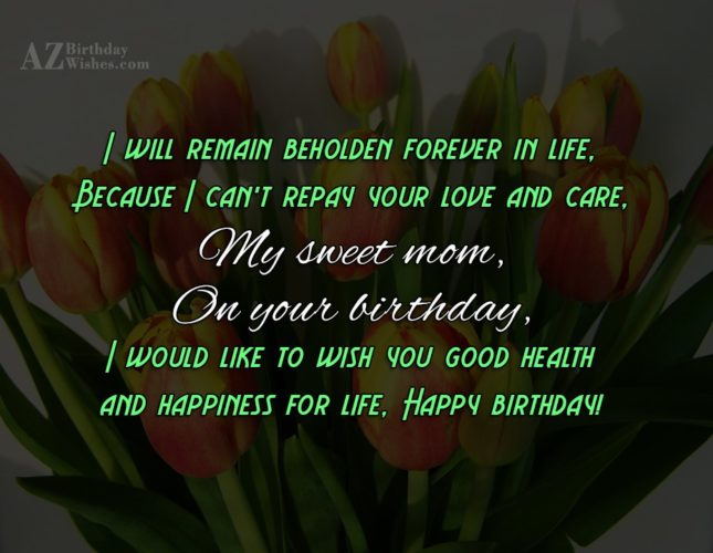 I will remain beholden forever in life,Because… - AZBirthdayWishes.com