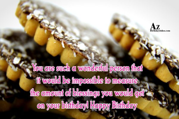 You are such a wonderful person that it would… - AZBirthdayWishes.com