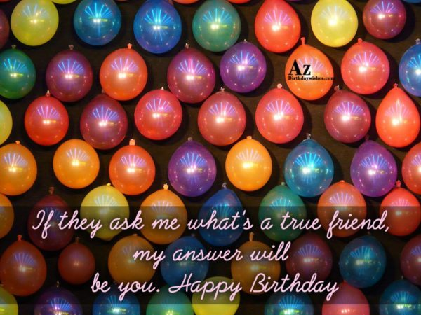 If they ask me what's a true friend… - AZBirthdayWishes.com