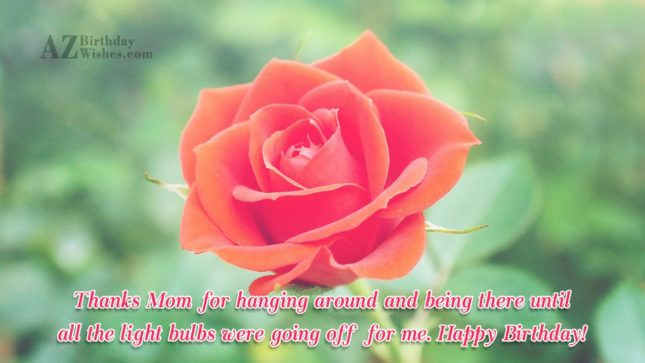 Thanks Mom for hanging around and being… - AZBirthdayWishes.com
