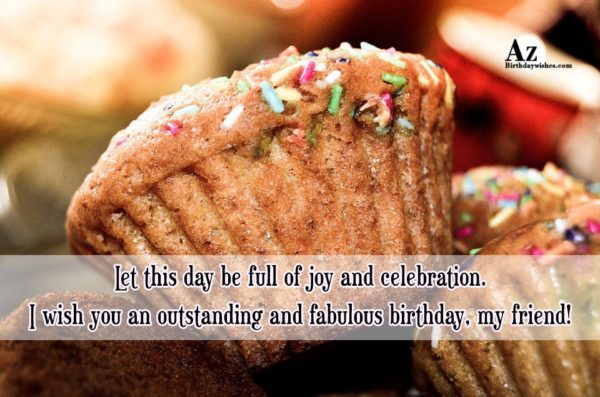 Let this day be full of joy and celebration… - AZBirthdayWishes.com
