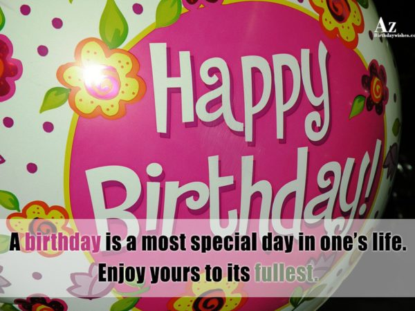 A birthday is a most special day in one… - AZBirthdayWishes.com