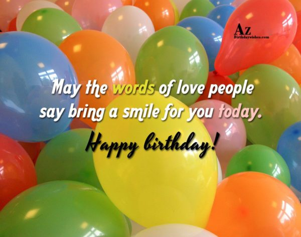 May the words of love people say bring a… - AZBirthdayWishes.com