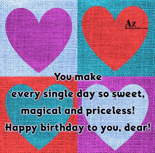 You make every single day so sweet magical and… - AZBirthdayWishes.com