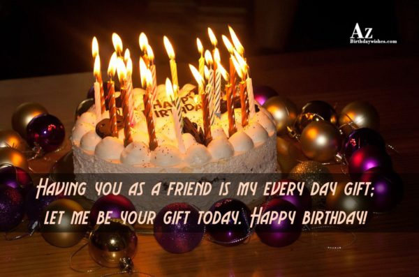 Having you as a friend is my every day… - AZBirthdayWishes.com