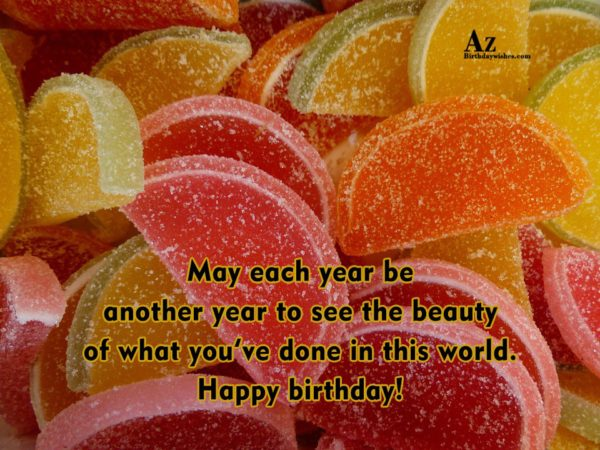 May each year be another year to see the… - AZBirthdayWishes.com