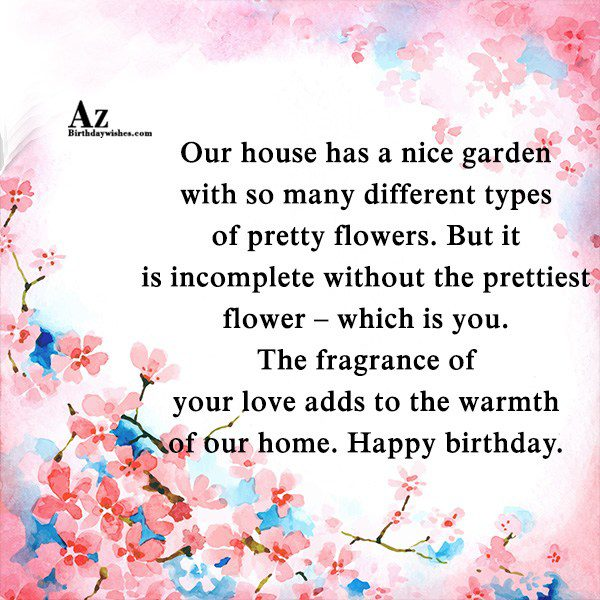 Our house has a nice garden with so many… - AZBirthdayWishes.com