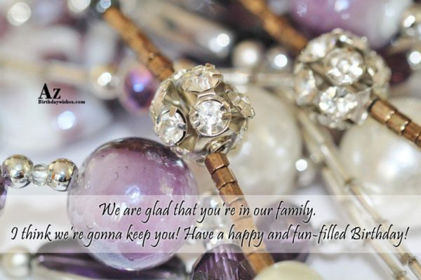 We are glad that you re in our family… - AZBirthdayWishes.com