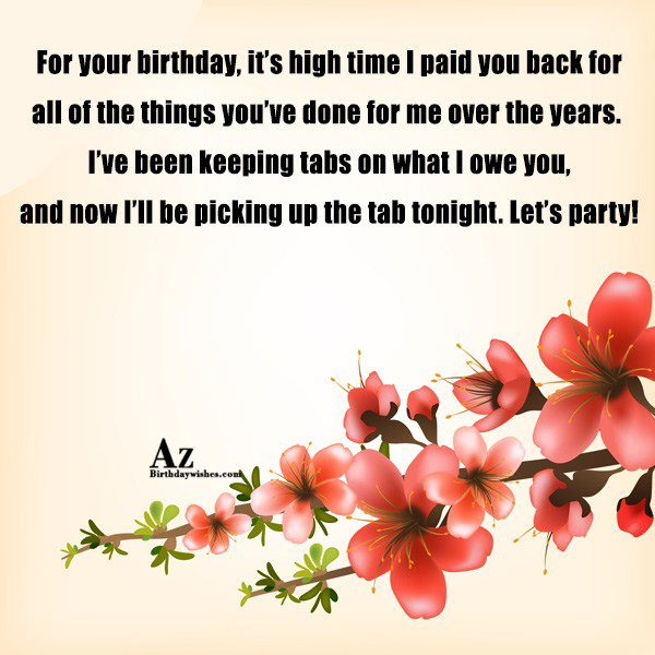 For your birthday it s high time I paid… - AZBirthdayWishes.com