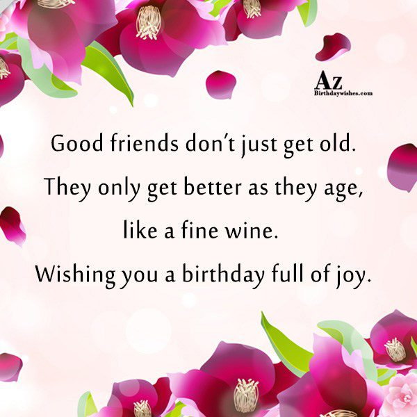 Good friends don t just get old They only… - AZBirthdayWishes.com