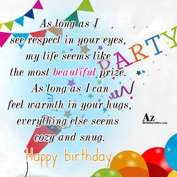 As long as I see respect in your eyes… - AZBirthdayWishes.com
