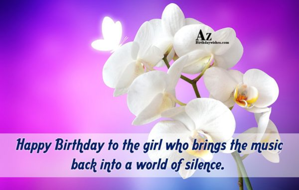 Happy Birthday to the girl who brings the music… - AZBirthdayWishes.com
