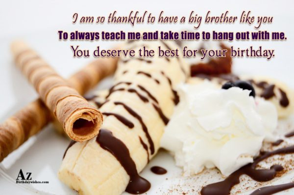 I am so thankful to have a big brother… - AZBirthdayWishes.com